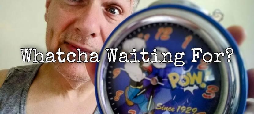 Podcast: MiM #39 Whatcha WaitingFor?